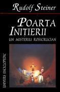 Poarta initierii. Un misteriu rosicrucian. - Rudolf Steiner