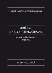 Romania - Republica Federala Germania. Inceputul relatiilor diplomatice (1966-1967). Vol. I - Ministerul Afacerilor Externe