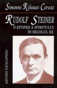 Rudolf Steiner. O epopee a spiritului in secolul XX - Simone Rihouet-Coroze