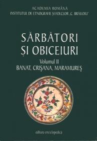 Sarbatori si obiceiuri. Banat, Crisana, Maramures. Vol. II - Institutul de Etnografie si Folclor ?C. Brailoiu?