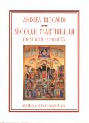 Secolul martitiului. Crestinii in veacul XX - Andrea Riccardi