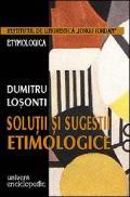 Solutii si sugestii etimologice - Dumitru Losonti