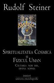 Spiritualitatea Cosmica si Fizicul Uman - Rudolf Steiner