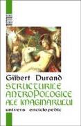 Structurile antropologice ale imaginarului. Introducere in arhetipologia generala - Gilbert Durand
