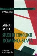 Studii de etimologie romano - slava - Mihai Mitu
