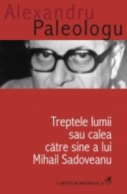 Treptele lumii sau calea catre sine a lui Mihail Sadoveanu - Alexandru Paleologu