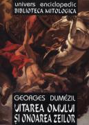 Uitarea omului si onoarea zeilor - Georges Dumezil