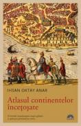 Atlasul continentelor incetosate  - Ihsan Oktay Anar