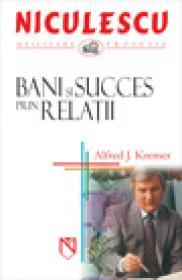 Bani si succes prin relatii - Alfred J. Kremer
