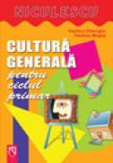 Cultura generala pentru ciclul primar - Vasilica Gheorghe, Teodora Mogos