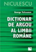 Dictionar de argou al limbii romane - George Volceanov