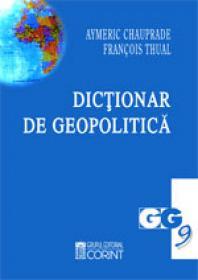 Dictionar de geopolitica  - Aymeric Chauprade, Francois Thual