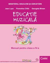 Educatie muzicala - manual pentru clasa a IV-a  - Jean Lupu, Florentina Chifu, Georgeta Birsan
