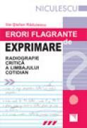 Erori flagrante de exprimare. Radiografie critica a limbajul cotidian - Ilie-Stefan Radulescu