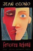 Fericirea nebuna  - Jean Giono