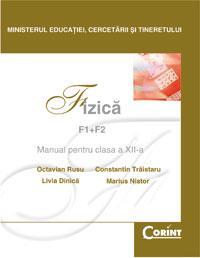 Fizica F1+F2 - manual pentru clasa a XII-a  - O. Rusu, L. Dinica, C. Traistaru, M. Nistor