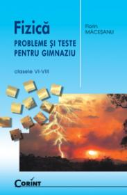 Fizica. Probleme si teste pentru gimnaziu  - Florin Macesanu