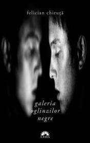 Galeria oglinzilor negre  - Felician Chiruta