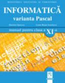 Informatica. Varianta Pascal. Manual pentru clasa XI-a - Daniela Oprescu, Liana Bejan Ienulescu