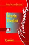 Istoria Elvetiei  - Jean - Jacques Bouquet