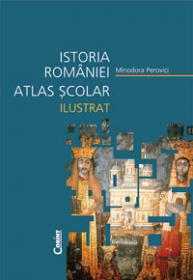 Istoria Romaniei atlas scolar ilustrat  - Minodora Perovici