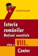Istoria romanilor. Notiuni esentiale cls. a VIII-a  - Eugen Palade