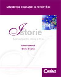 Istorie / Ciuperca - manual pentru clasa a XI-a  - Ioan Ciuperca, Elena Cozma