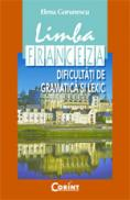 Limba franceza. Dificultati de gramatica si lexic  - Elena Gorunescu