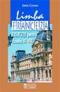 Limba franceza. Exercitii pentru clasele III-VIII  - Jana Grosu