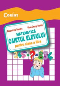 Matematica. Caietul elevului pentru clasa a III-a  - Alexandrina Dumitru, Viorel-George Dumitru