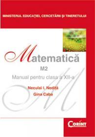 Matematica M2 - manual pentru clasa a XII-a  - Neculai I. Nedita, Gina Caba