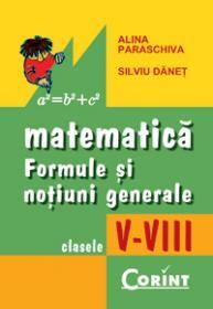 Matematica. formule si notiuni generale V-VIII - Alina Paraschiva, Silviu Danet