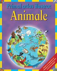 Primul atlas ilustrat - Animale  - Deborah Chancellor