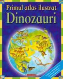 Primul atlas ilustrat - dinozauri  - David Burnie