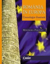 Romania in Europa. Cronologie ilustrata  - Minodora Perovici