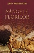 Sangele florilor  - Anita Amirrezvani