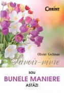 Savoir-vivre sau bunele maniere astazi  - Olivier Cechman