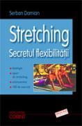 Streching. Secretul flexibilitatii  - Serban Damian