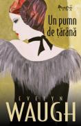 Un pumn de tarana  - Evelyn Waugh