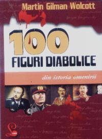 100 figuri diabolice din istoria omenirii - Martin Gilman Wolcott