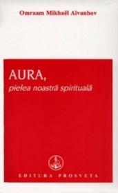 AURA, pielea noastra spirituala - Omraam Mikhael Aivanhov