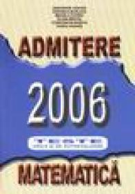 Admitere 2006. Teste grila si de autoevaluare - matematica - Gheorge Cenusa (coordonator)