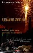 Alterari ale spiritului - Studii de psihologie aplicabila momentului - Robert Anton Wilson