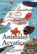 Atlas ilustrat cu ANIMALE ACVATICE UIMITOARE - ***