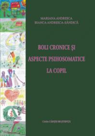 Boli cronice si aspecte psihosomatice la copil - Mariana Andreica, Bianca Andreica-Sandica