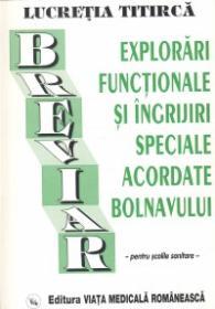 Breviar - Explorari functionale si ingrijiri speciale acordate bolnavului - Lucretia Titirica