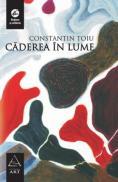 Caderea in lume - Constantin Toiu