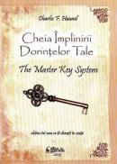 Cheia Implinirii Dorintelor Tale - The Master Key System - Charles F. Haanel
