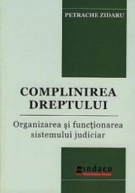 Complinirea dreptului. Organizarea si functionarea sistemului judiciar - Petrache Zidaru
