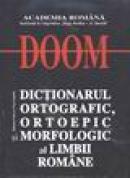 D.O.O.M. - Dictionarul ortografic, ortoepic, si morfologic al limbii romane - Balaciu Matei, Mioara Popescu